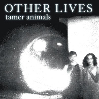Other Lives. «Tamer Animals»
